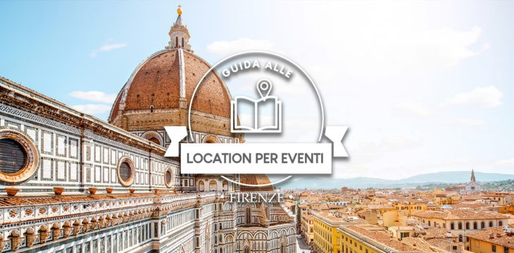 Guida alle location per eventi a Firenze