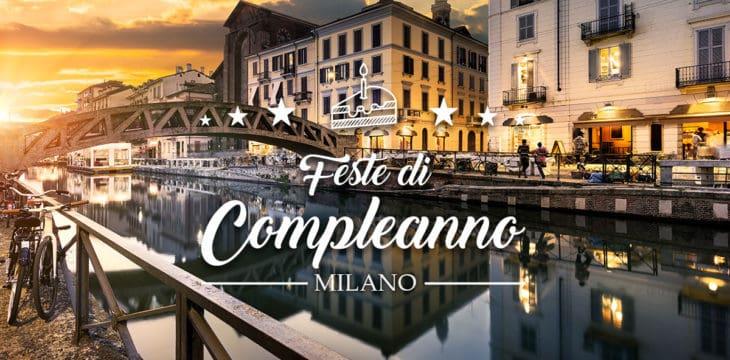 Feste di compleanno a Milano: le migliori location dove organizzarle