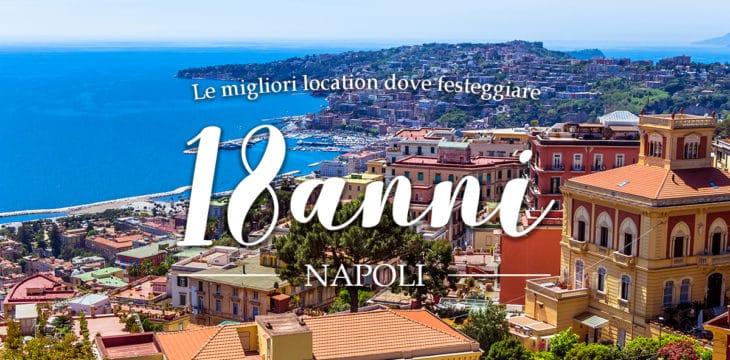 Dove Festeggiare I 18 Anni A Napoli Le Migliori Location