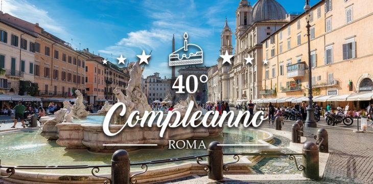 Compleanno 40 anni roma