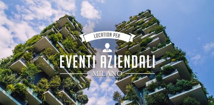 Eventi aziendali a Milano: dove organizzarli
