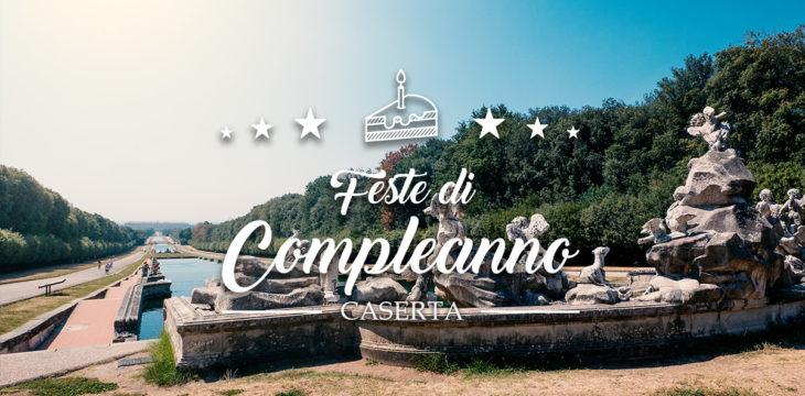Locali per feste di compleanno a Caserta e provincia