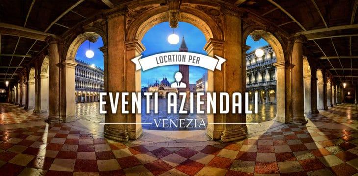 Le migliori location per eventi aziendali a Venezia