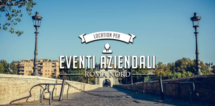 Eventi aziendali a Roma Nord