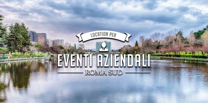 Eventi aziendali Roma Sud